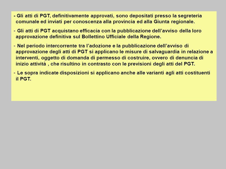 - Gli atti di PGT, definitivamente approvati, sono depositati presso la segreteria comunale ed inviati per conoscenza alla provincia ed alla Giunta regionale.
