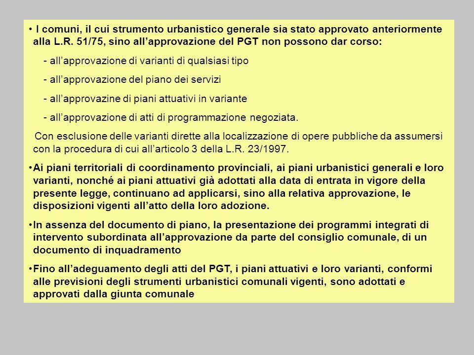 I comuni, il cui strumento urbanistico generale sia stato approvato anteriormente alla L.R. 51/75, sino all'approvazione del PGT non possono dar corso: