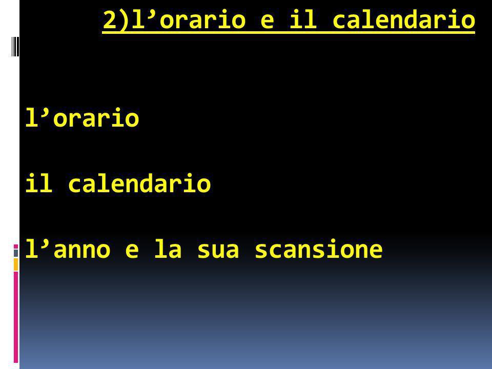 2)l'orario e il calendario l'orario il calendario l'anno e la sua scansione