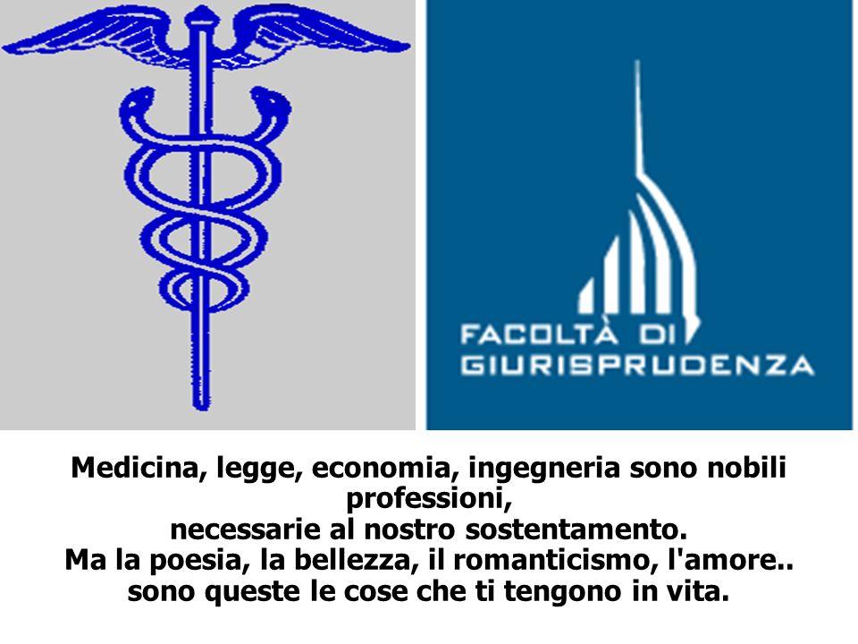 Medicina, legge, economia, ingegneria sono nobili professioni, necessarie al nostro sostentamento.