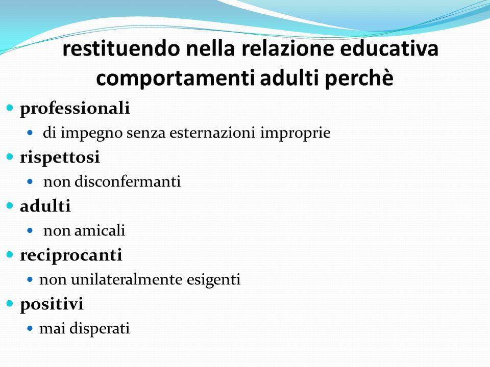 restituendo nella relazione educativa comportamenti adulti perchè