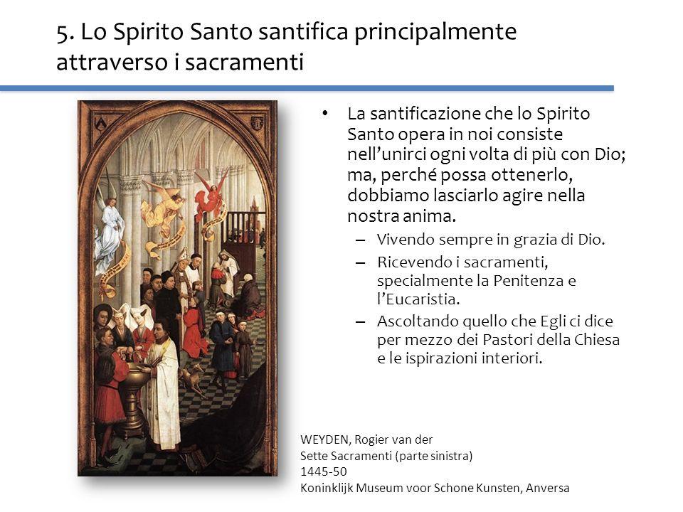 5. Lo Spirito Santo santifica principalmente attraverso i sacramenti