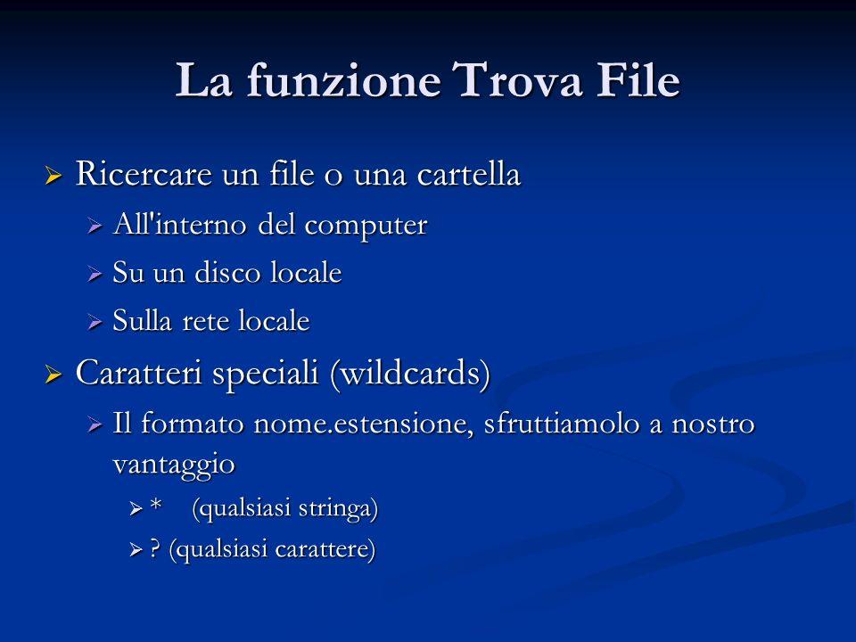 La funzione Trova File Ricercare un file o una cartella