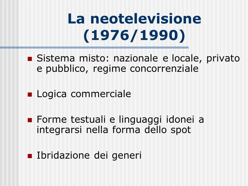La neotelevisione (1976/1990) Sistema misto: nazionale e locale, privato e pubblico, regime concorrenziale.