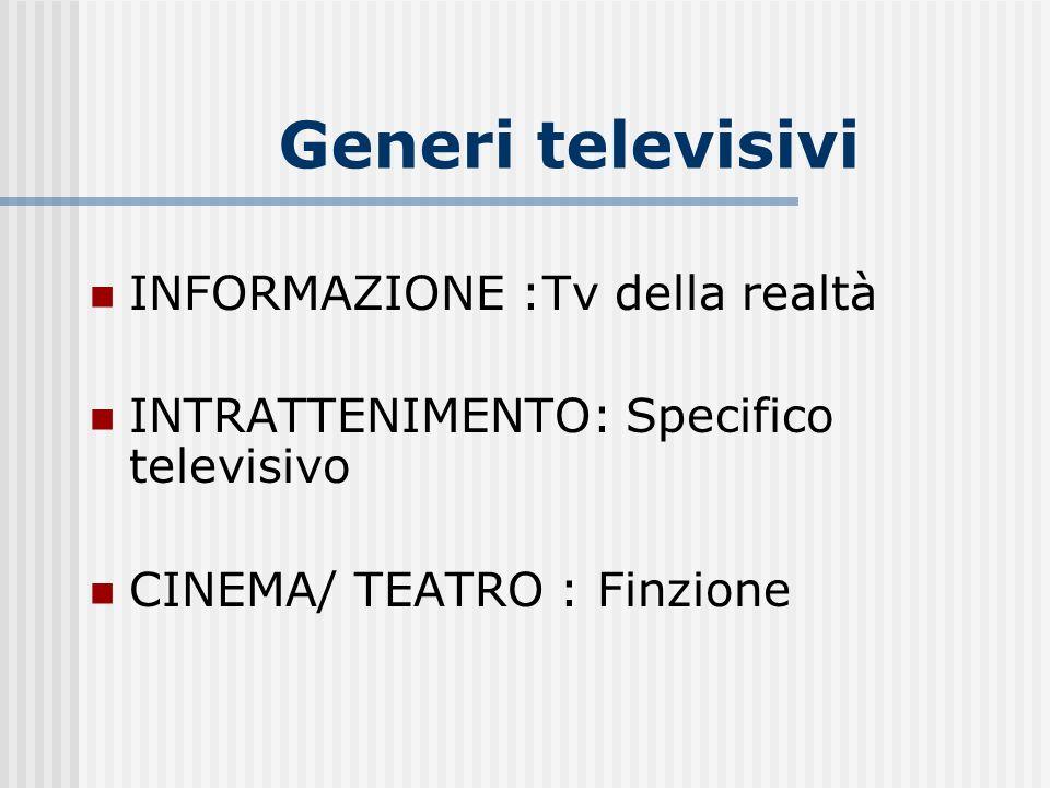 Generi televisivi INFORMAZIONE :Tv della realtà