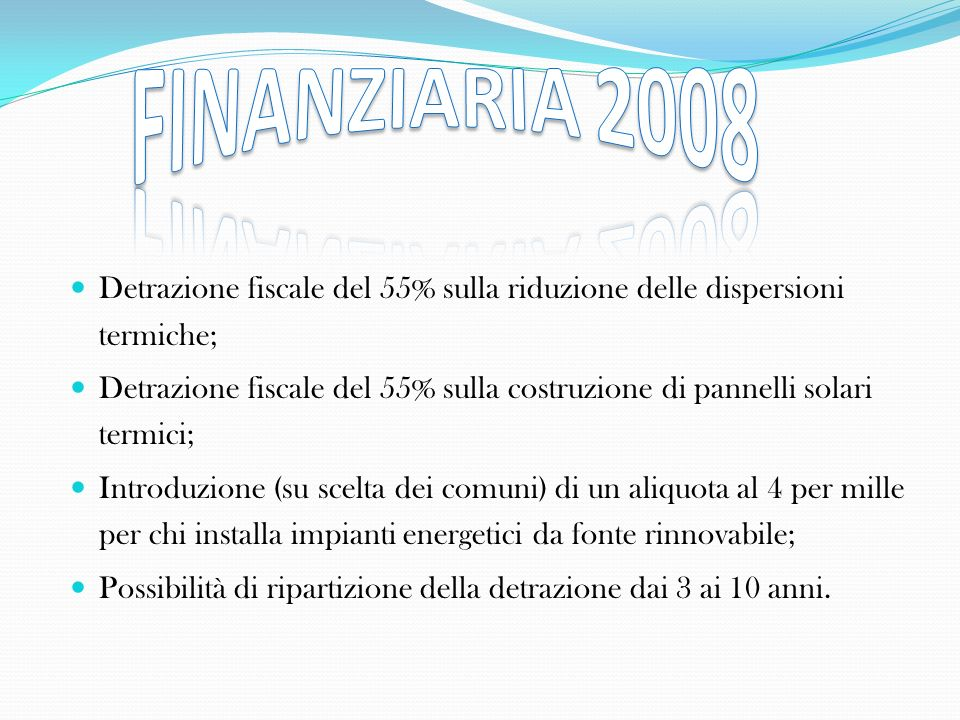 FINANZIARIA 2008 Detrazione fiscale del 55% sulla riduzione delle dispersioni termiche;