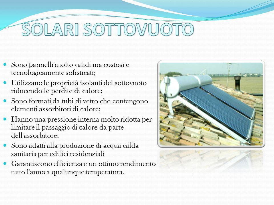 SOLARI SOTTOVUOTO Sono pannelli molto validi ma costosi e tecnologicamente sofisticati;
