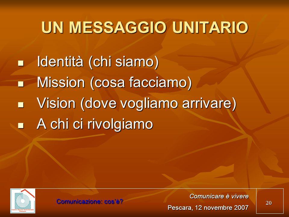 UN MESSAGGIO UNITARIO Identità (chi siamo) Mission (cosa facciamo)