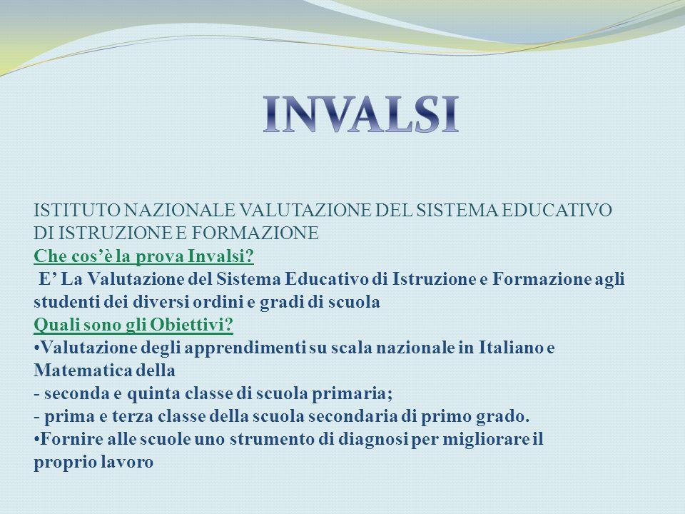 INVALSI ISTITUTO NAZIONALE VALUTAZIONE DEL SISTEMA EDUCATIVO DI ISTRUZIONE E FORMAZIONE. Che cos'è la prova Invalsi