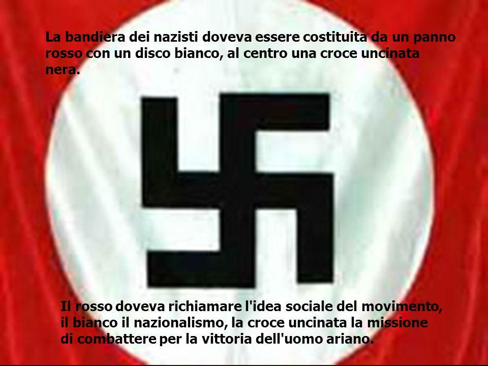 La bandiera dei nazisti doveva essere costituita da un panno rosso con un disco bianco, al centro una croce uncinata nera.