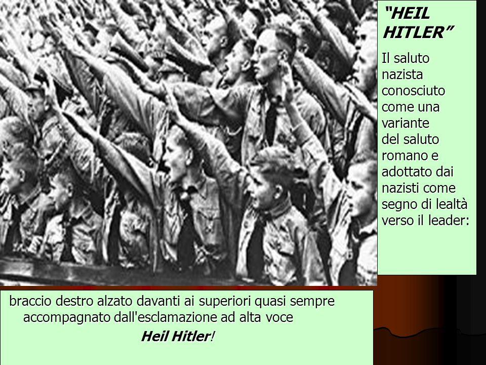 HEIL HITLER Il saluto nazista conosciuto come una variante del saluto romano e adottato dai nazisti come segno di lealtà verso il leader: