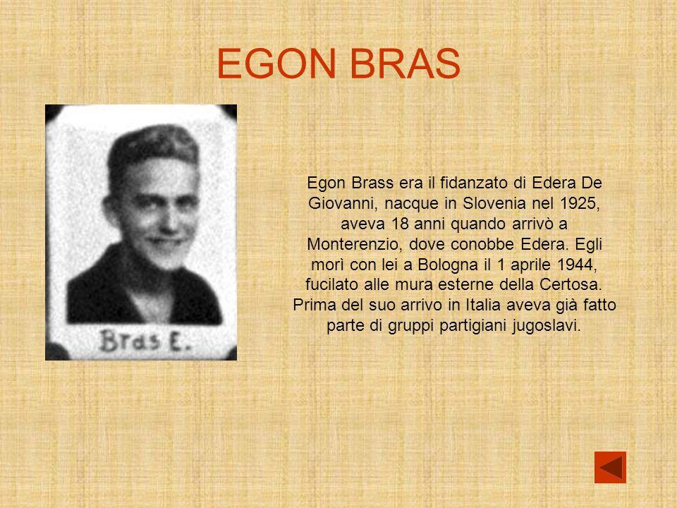 EGON BRAS Egon Brass era il fidanzato di Edera De Giovanni, nacque in Slovenia nel 1925,