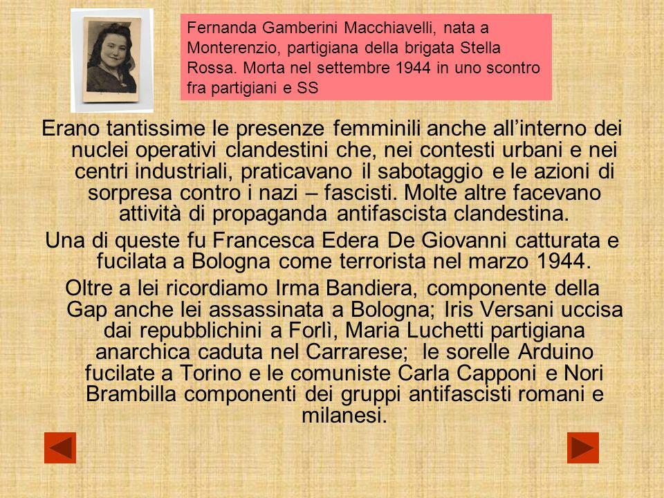 Fernanda Gamberini Macchiavelli, nata a Monterenzio, partigiana della brigata Stella Rossa. Morta nel settembre 1944 in uno scontro fra partigiani e SS