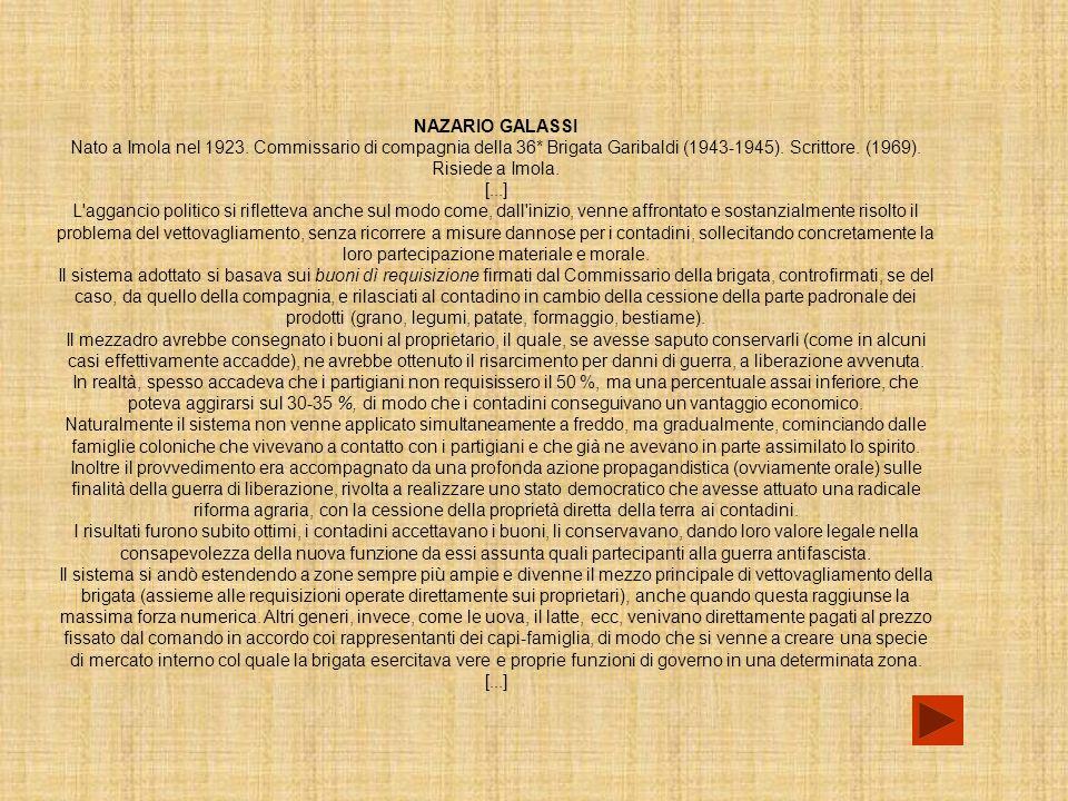 NAZARIO GALASSI Nato a Imola nel 1923. Commissario di compagnia della 36* Brigata Garibaldi (1943-1945). Scrittore. (1969). Risiede a Imola.