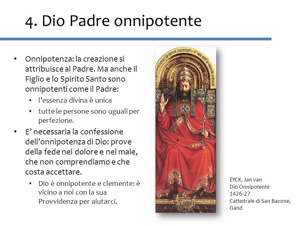 4. Dio Padre onnipotenteOnnipotenza: la creazione si attribuisce al Padre. Ma anche il Figlio e lo Spirito Santo sono onnipotenti come il Padre: