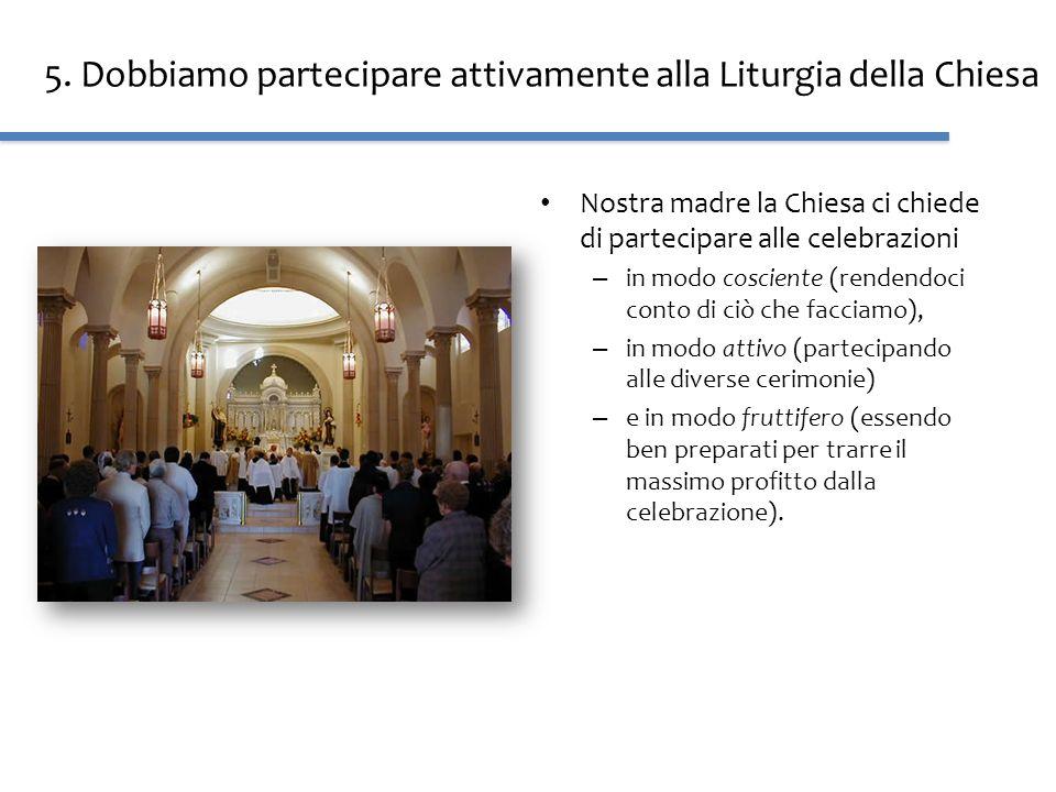 5. Dobbiamo partecipare attivamente alla Liturgia della Chiesa