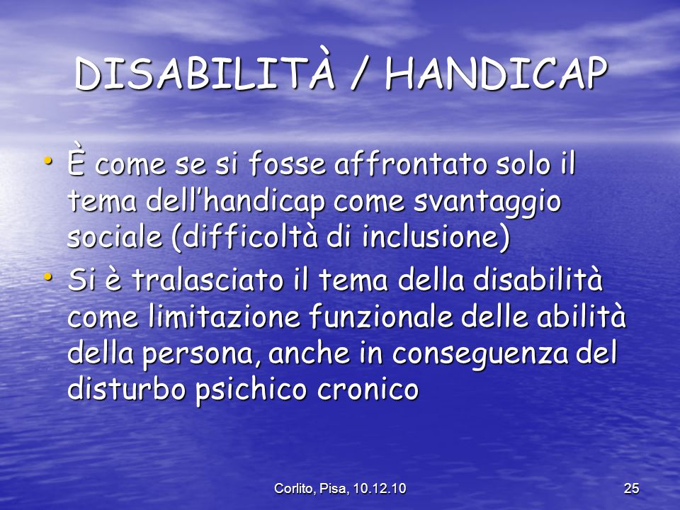 DISABILITÀ / HANDICAP È come se si fosse affrontato solo il tema dell'handicap come svantaggio sociale (difficoltà di inclusione)
