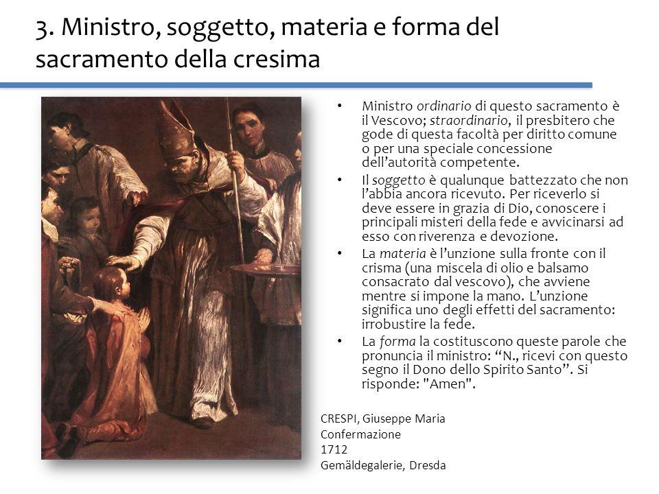 3. Ministro, soggetto, materia e forma del sacramento della cresima