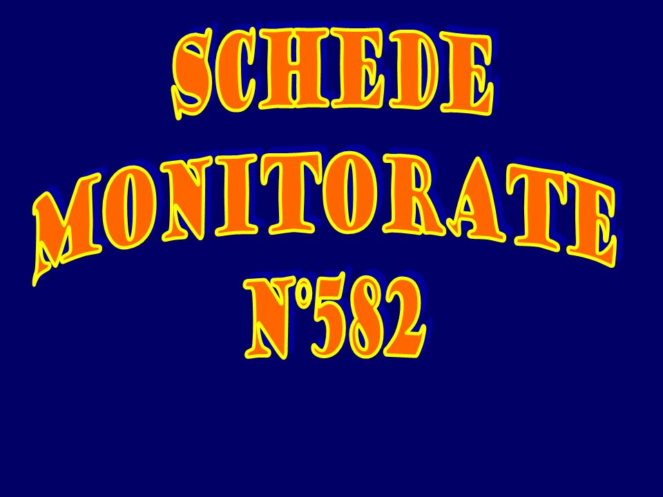 SCHEDE MONITORATE N°582