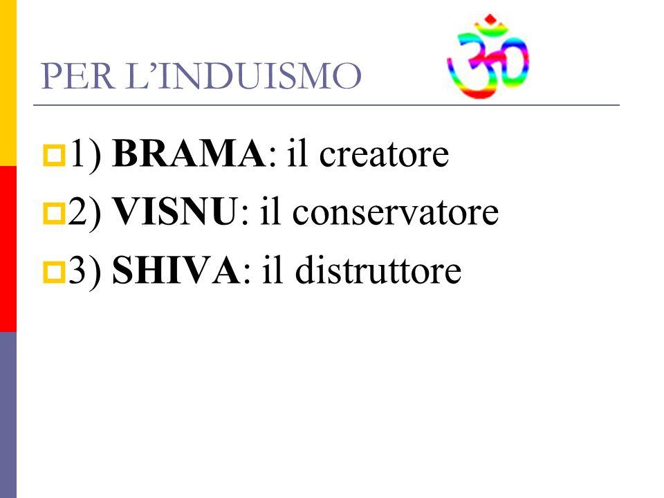 2) VISNU: il conservatore 3) SHIVA: il distruttore