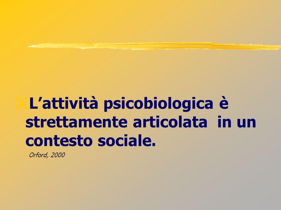 L'attività psicobiologica è strettamente articolata in un contesto sociale.