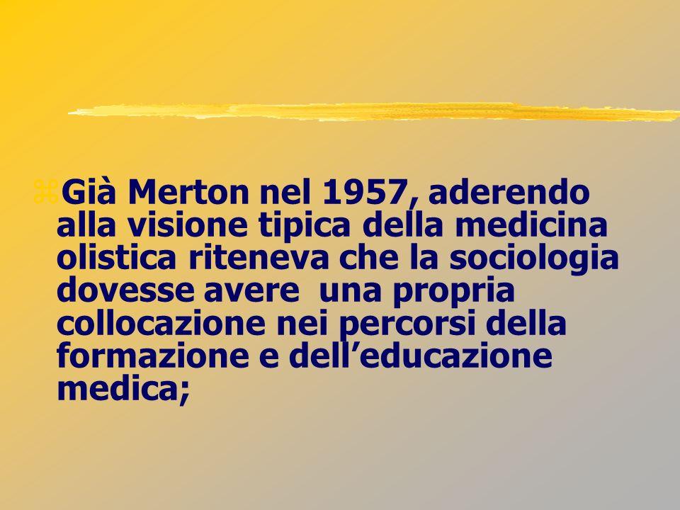 Già Merton nel 1957, aderendo alla visione tipica della medicina olistica riteneva che la sociologia dovesse avere una propria collocazione nei percorsi della formazione e dell'educazione medica;