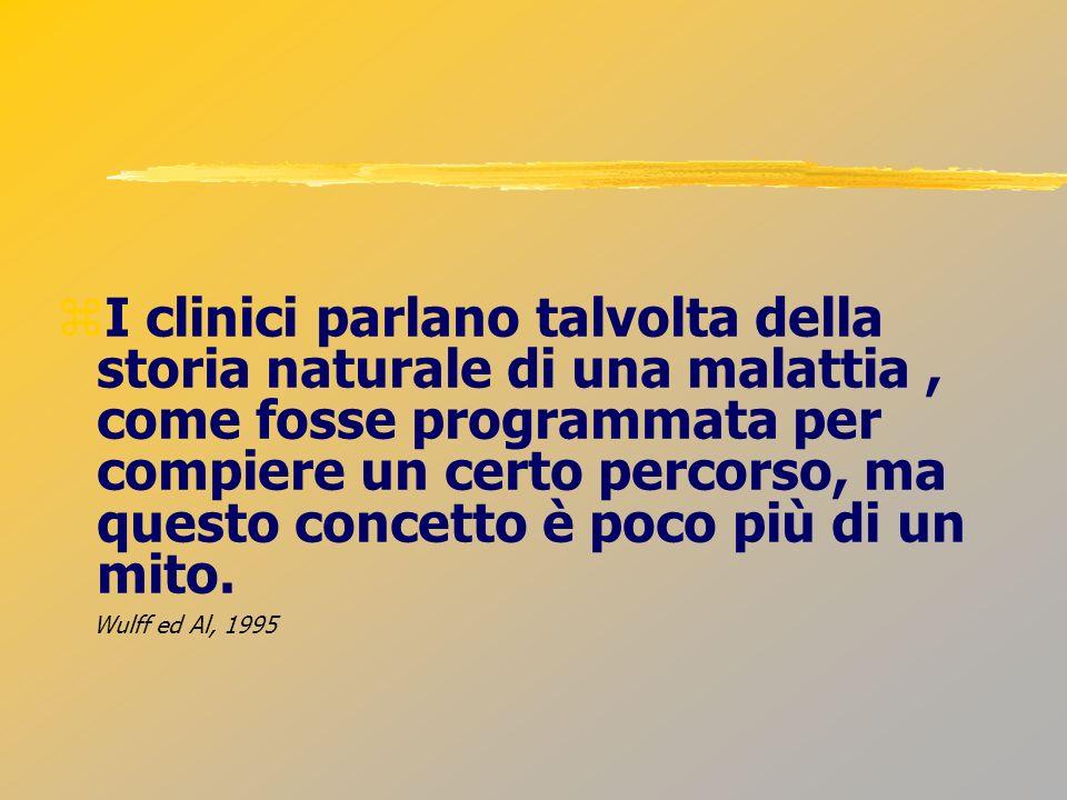 I clinici parlano talvolta della storia naturale di una malattia , come fosse programmata per compiere un certo percorso, ma questo concetto è poco più di un mito.