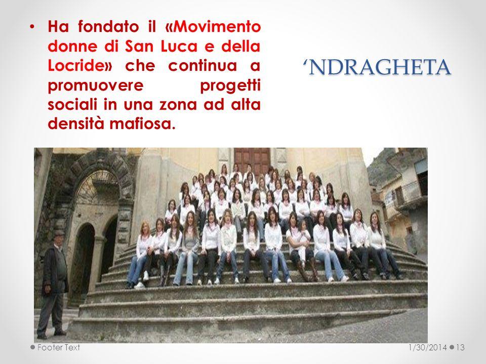 Ha fondato il «Movimento donne di San Luca e della Locride» che continua a promuovere progetti sociali in una zona ad alta densità mafiosa.