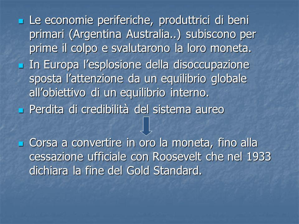 Le economie periferiche, produttrici di beni primari (Argentina Australia..) subiscono per prime il colpo e svalutarono la loro moneta.
