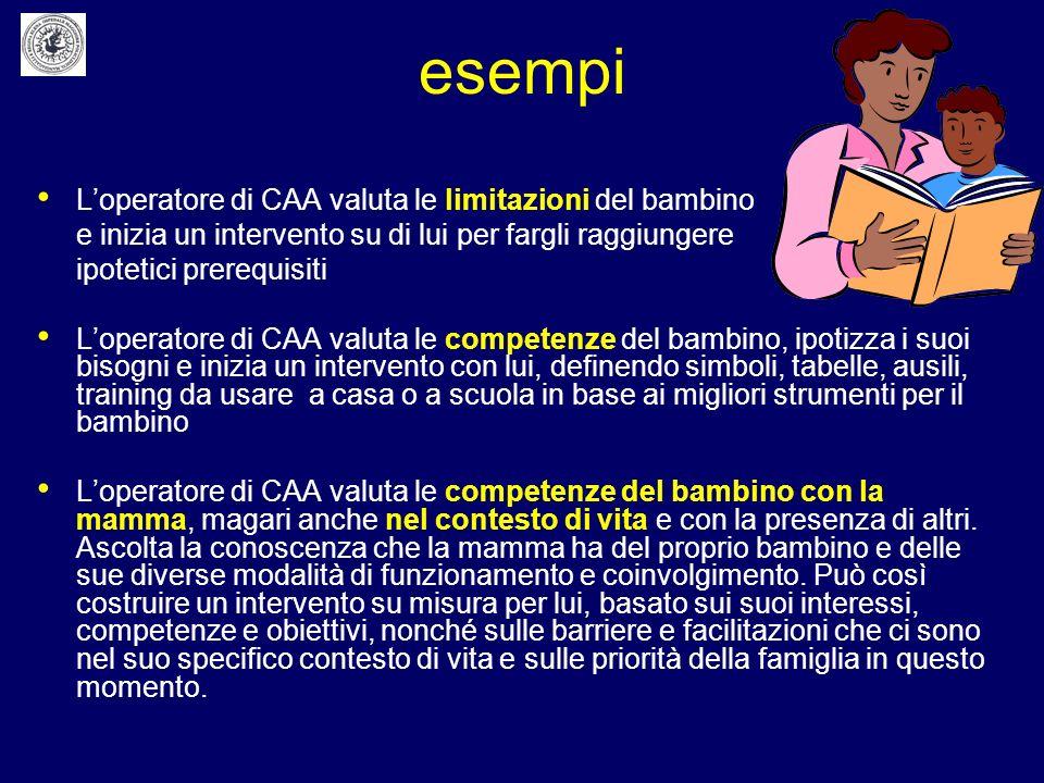 esempi L'operatore di CAA valuta le limitazioni del bambino