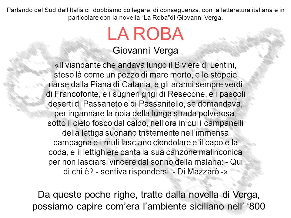 Parlando del Sud dell'Italia ci dobbiamo collegare, di conseguenza, con la letteratura italiana e in particolare con la novella La Roba di Giovanni Verga.