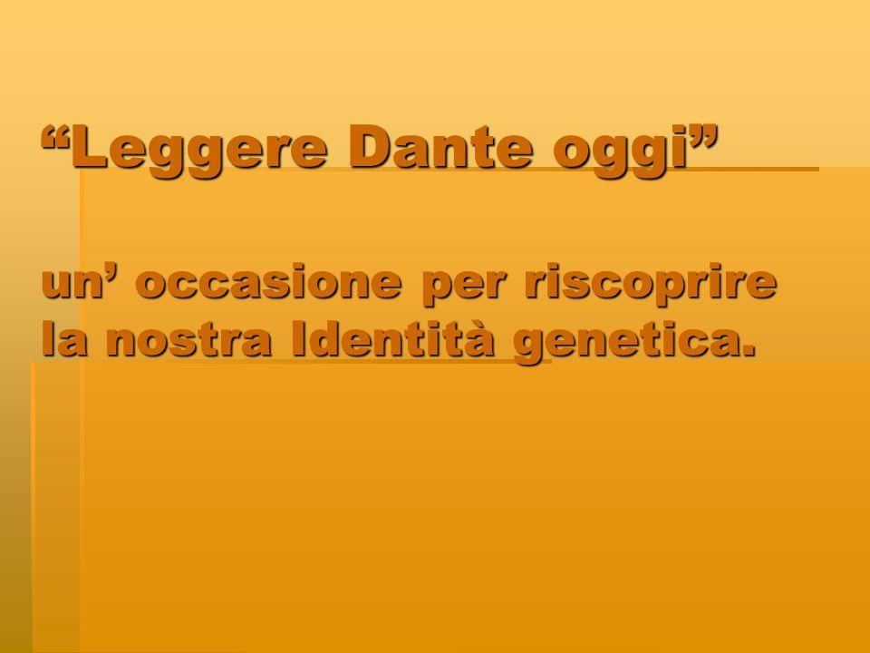 Leggere Dante oggi un' occasione per riscoprire la nostra Identità genetica.