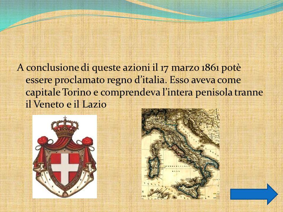 A conclusione di queste azioni il 17 marzo 1861 potè essere proclamato regno d'italia.