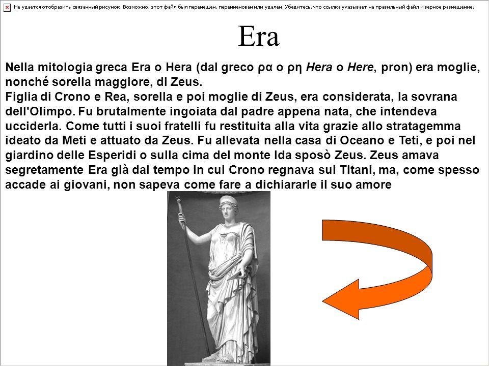Era Nella mitologia greca Era o Hera (dal greco ρα o ρη Hera o Here, pron) era moglie, nonché sorella maggiore, di Zeus.