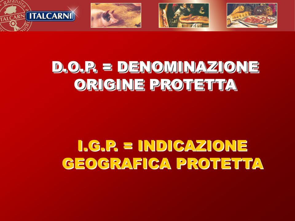 D.O.P. = DENOMINAZIONE ORIGINE PROTETTA