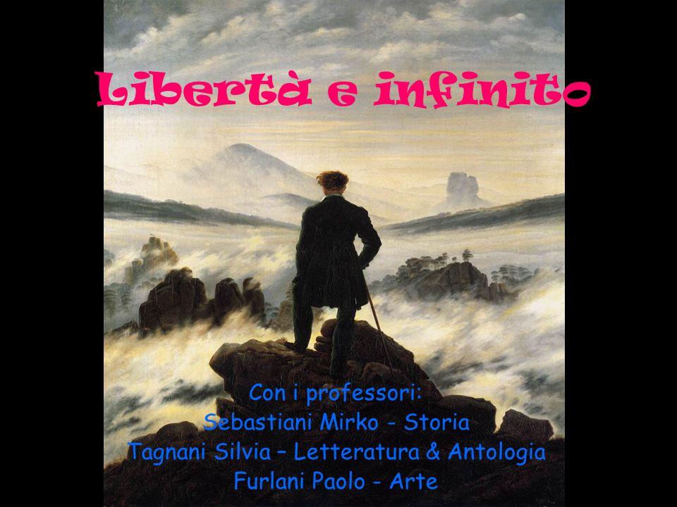 Libertà e infinito Con i professori: Sebastiani Mirko - Storia