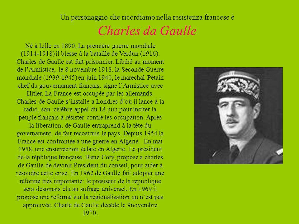 Un personaggio che ricordiamo nella resistenza francese è Charles da Gaulle