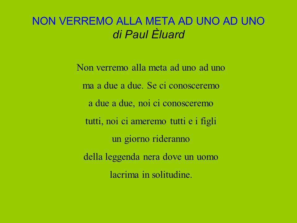 NON VERREMO ALLA META AD UNO AD UNO di Paul Èluard