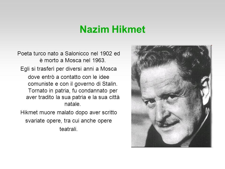 Nazim Hikmet Poeta turco nato a Salonicco nel 1902 ed è morto a Mosca nel 1963. Egli si trasferì per diversi anni a Mosca.