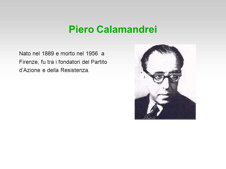Piero Calamandrei Nato nel 1889 e morto nel 1956 a