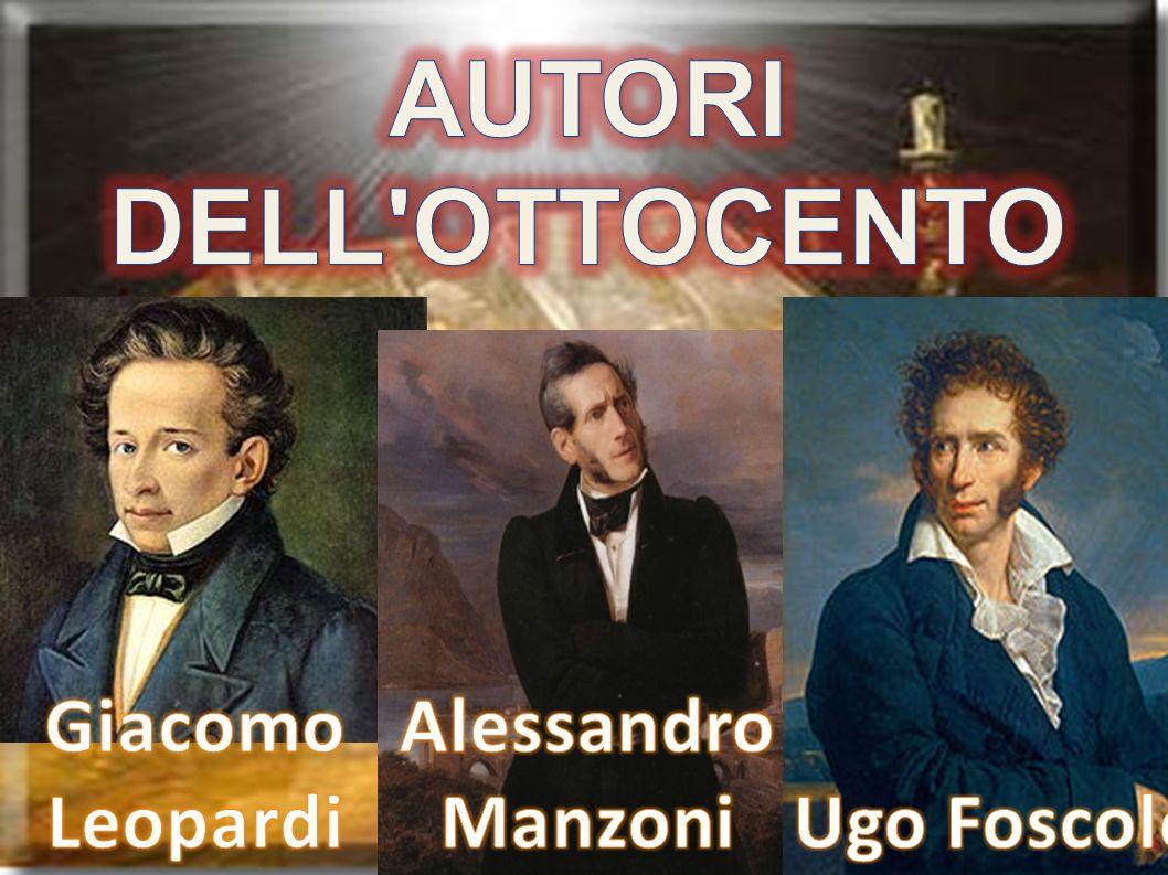 AUTORI DELL OTTOCENTO Giacomo Leopardi Alessandro Manzoni Ugo Foscolo