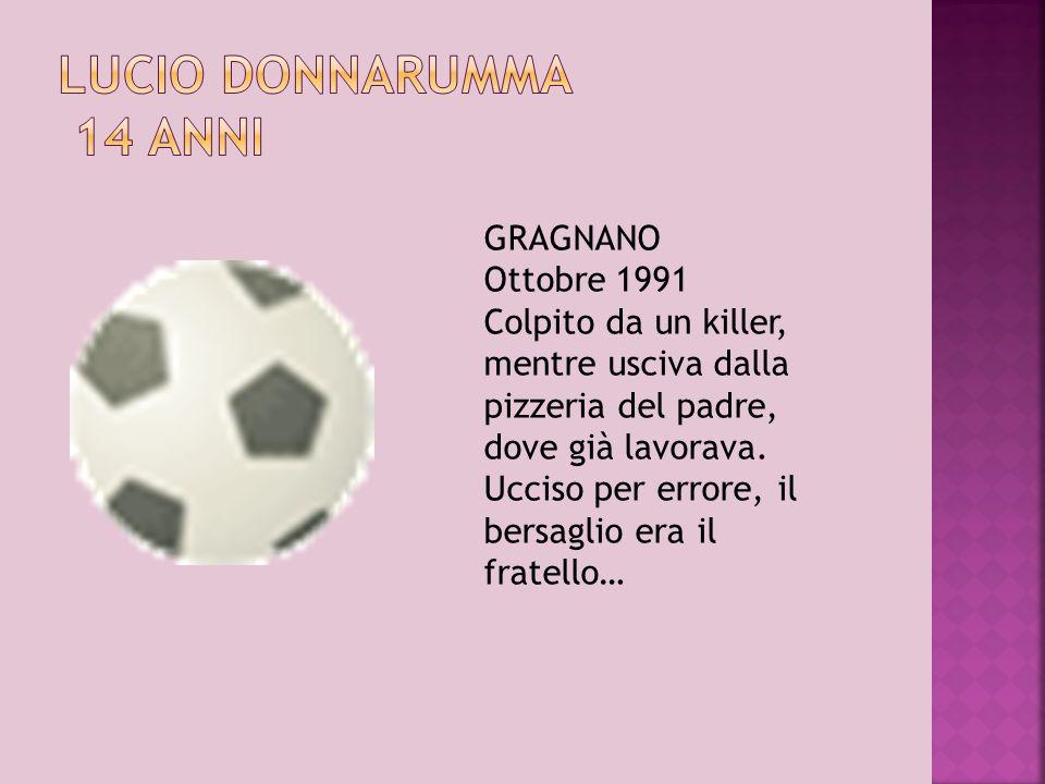 Lucio Donnarumma 14 anni GRAGNANO Ottobre 1991 Colpito da un killer,