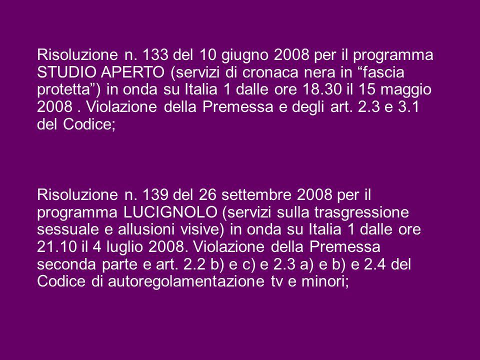 Risoluzione n. 133 del 10 giugno 2008 per il programma STUDIO APERTO (servizi di cronaca nera in fascia protetta ) in onda su Italia 1 dalle ore 18.30 il 15 maggio 2008 . Violazione della Premessa e degli art. 2.3 e 3.1 del Codice;
