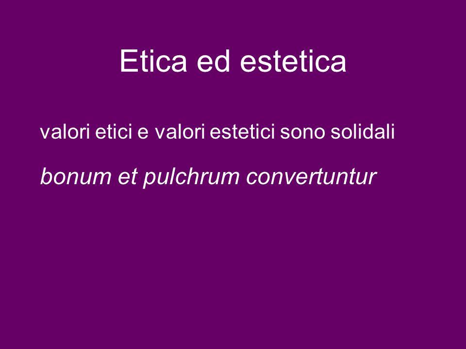 Etica ed estetica bonum et pulchrum convertuntur