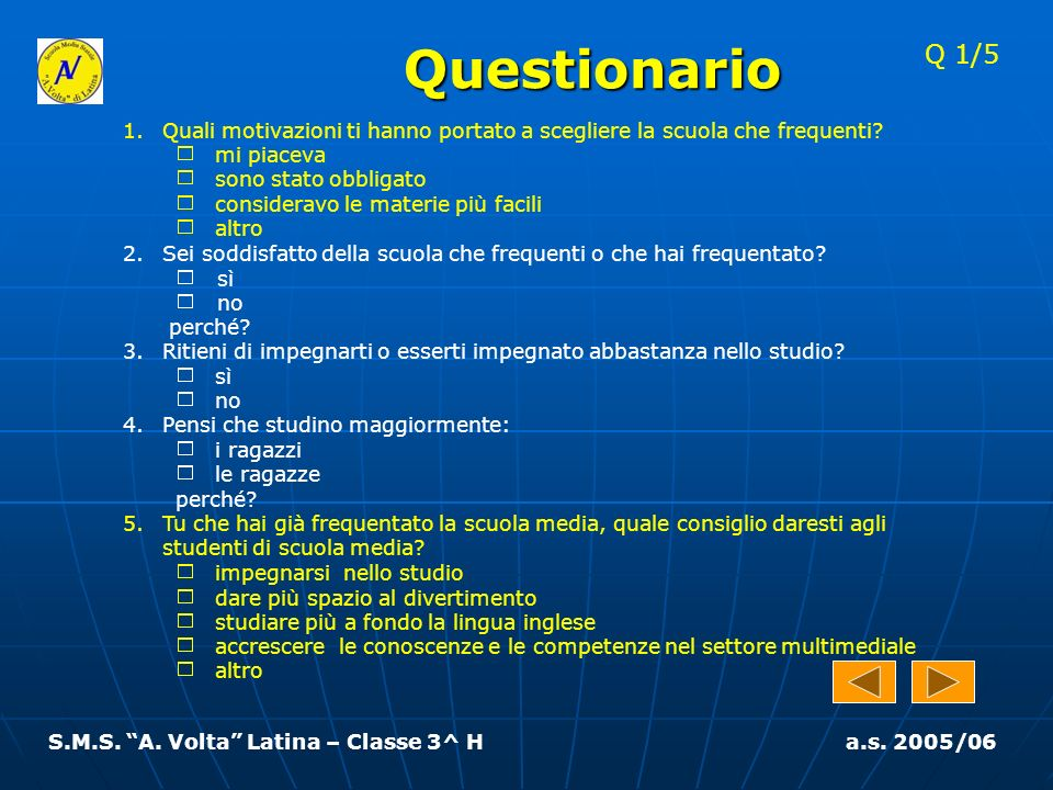 Questionario Q 1/5. Quali motivazioni ti hanno portato a scegliere la scuola che frequenti mi piaceva.