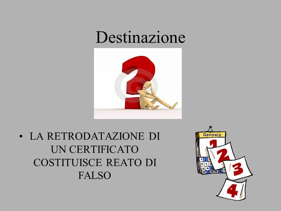LA RETRODATAZIONE DI UN CERTIFICATO COSTITUISCE REATO DI FALSO