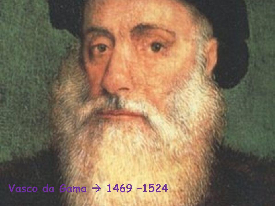 Vasco da Gama  1469 –1524