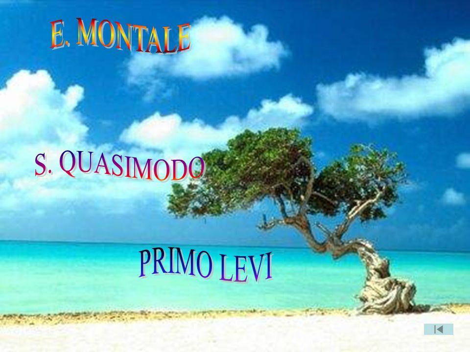 Letteratura 2GM E. MONTALE S. QUASIMODO PRIMO LEVI