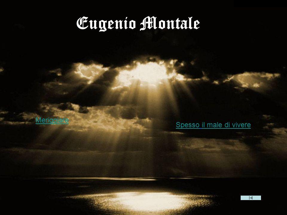 EUGENIO MONTALE Eugenio Montale Meriggiare Spesso il male di vivere