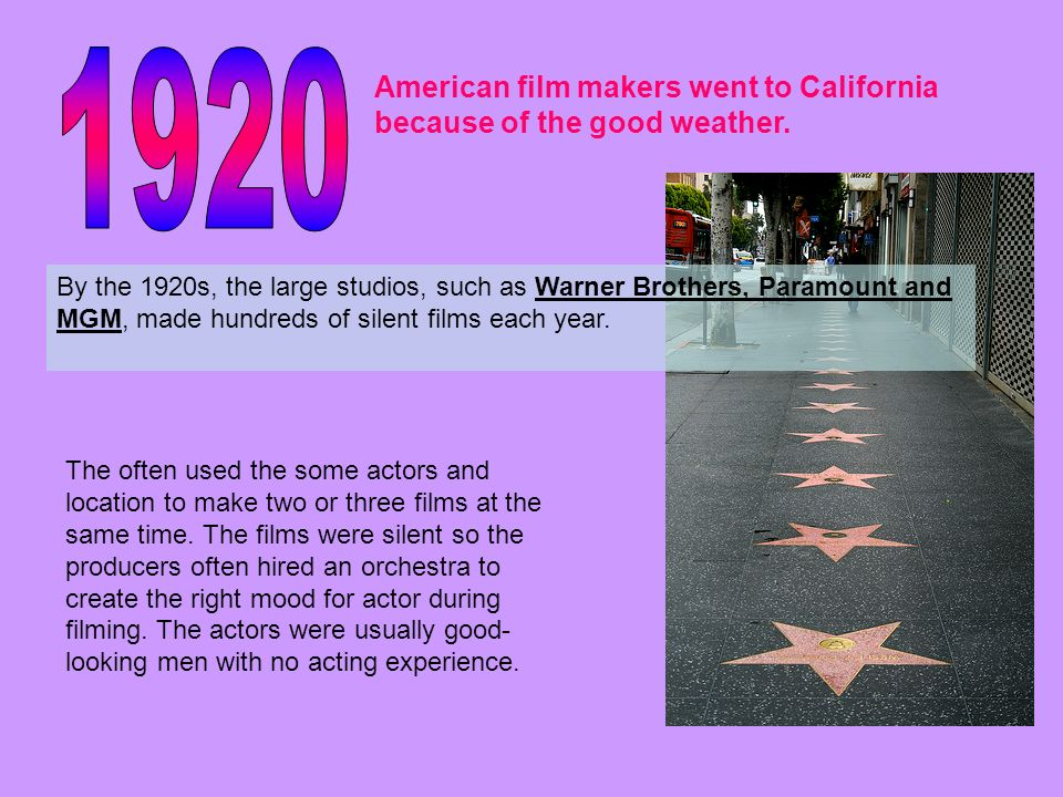 1920American film makers went to California because of the good weather.